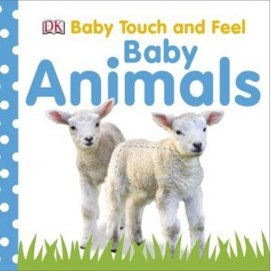 Baby Touch and Feel - Baby Animals