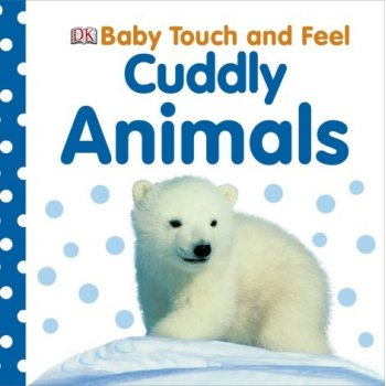 Baby Touch and Feel - Cuddly animals Dorling Kindersley